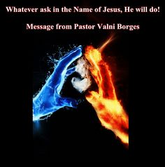 Pastor Valni Borges: Whatever ask in the Name of Jesus, He will do!