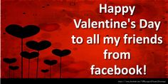 Happy Valentine's Day to all my friends from facebook! Valentines Day Ecards, Valentines Day Greetings, Happy Valentines Day, Happy Mothers Day Messages, Mother Day Message, Facebook, Valentine's Day Greeting Cards, My Friend, Friends