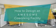 Awesome coworking facilities are more than buildings with shared desks. Learn how to design for productivity and inspiration.