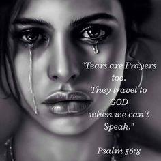 Tears are Prayers.Mildred Williams Thank You God ! Christ Quotes, Prayer Quotes, Religious Quotes, Bible Verses Quotes, Bible Scriptures, Spiritual Quotes, Faith Quotes, Bible Teachings, Scripture Verses