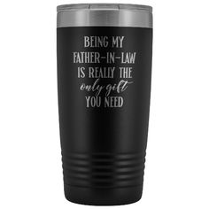 Father's Day Tumbler | Father in Law Gift Engraved Tumbler – Fathers Day Mug Ideas – Being My Father in Law is Really the Only Gift You Need. This is an engraved tumbler – this is NOT vinyl – the design is permanently etched into the color powder coating making an elegant and high-quality gift! Offered in 12 amazing colors! These also make amazing gifts for all occasions due to their functionality and versatility. #FathersDayTumbler #Tumbler #PrintedTumbler #GiftForFather #impropermug