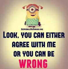 Agree with me or be wrong. Your choice. Lol.