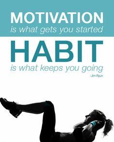 MOTIVACIÓN es lo que le ayuda a comenzar. HÁBITO es lo que te hace seguir