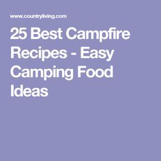 25 Best Campfire Recipes - Easy Camping Food Ideas