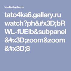 tato4ka6.gallery.ru watch?ph=bRWL-fUElb&subpanel=zoom&zoom=8