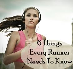 6 Things every runner needs to know