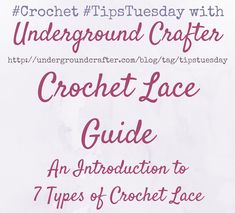 Crochet Lace Guide: An Introduction to 7 Types of Crochet Lace by Underground Crafter with links to patterns and tutorials in broomstick lace, Bruges lace, filet crochet, hairpin lace, Irish crochet lace, pineapple stitch lace, and Tunisian crochet lace, via @ucrafter