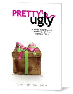 Pretty Ugly - Get The Book - Thank You - Alliance Defending Freedom #PrettyUgly #PlannedParenthood