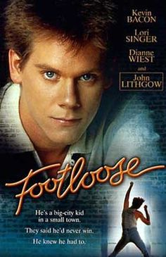 Footloose ~ Fun in it's day. Kevin was cool.