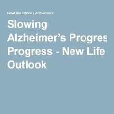 Slowing Alzheimer's Progress - New Life Outlook