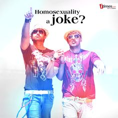 Homosexuality is portrayed as a big joke in Bollywood movies. Why is this sensitive issue not taken seriously?