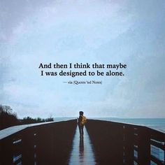 And then I think that maybe I was designed to be alone. via (http://ift.tt/2iWh8nF)