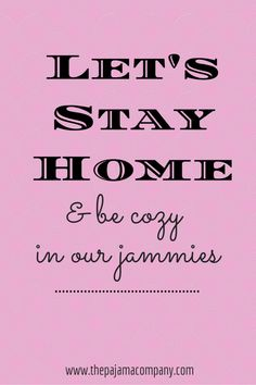 Let's stay home…& be cozy in our jammies // The Pajama Company Blog