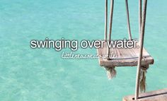 Just girly things... Whet can you swing over water!? I want to try!!