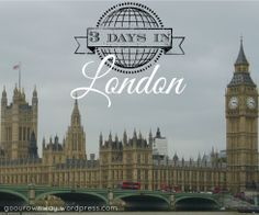 3 Days in London (itinerary included!)