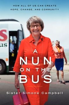 A Nun on the Bus: How All of US Can Create Hope, Change, and Community by Sister Simone Campbell