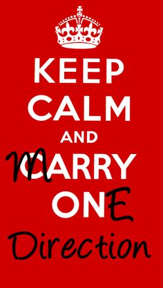 Keep calm and marry One Direction<< how can i keep calm?!?!?!?!?!