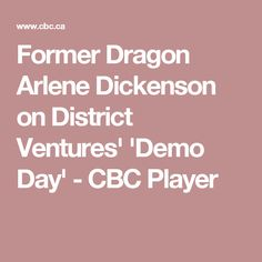 Former Dragon Arlene Dickenson on District Ventures' 'Demo Day' - CBC Player