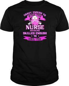 Crazy Enough Nurse Professional Nurse, Tee Shirts, Tees, Love My Job, Picture Quotes, Videos, Pictures, Mens Tops, Photos