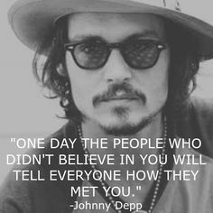 """Prove them wrong: """"One day the people that didn't believe in you will tell everyone how they met you."""" - Johnny Depp #provethemwrong"""