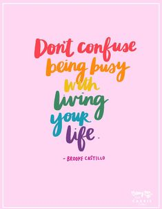 Quotes and inspiration QUOTATION - Image : As the quote says - Description Don't Confuse Being Busy With Living Your Life - Brooke Castillo Happy Quotes Inspirational, Positive Quotes, Best Quotes, Motivational Quotes, Famous Quotes, Relationship Quotes, Life Quotes, Food Quotes, Crush Quotes