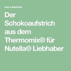 Der Schokoaufstrich aus dem Thermomix® für Nutella® Liebhaber