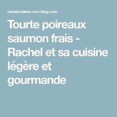 Tourte poireaux saumon frais - Rachel et sa cuisine légère et gourmande