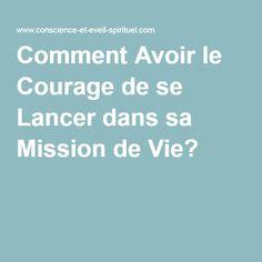 Comment Avoir le Courage de se Lancer dans sa Mission de Vie?