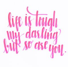 Life is tough, my darling, but so are you. #wisdom #affirmations #inspiration