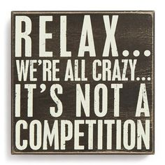 PRIMITIVES BY KATHY 'Relax…We're All Crazy…It's Not a Competition' Box... ($20) ❤ liked on Polyvore featuring home, home decor, wall art, quotes, sayings, black, phrase, saying, text and wood box signs
