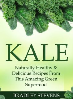 Kale: Naturally Healthy & Delicious Recipes From This Amazing Green Superfood by Bradley Stevens, http://www.amazon.com/dp/B00I7N4Q2U/ref=cm_sw_r_pi_dp_pcFrtb06K3EAH