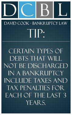 DCBL Bankruptcy Law tip: Certain types of debts that will not be discharged in a bankruptcy include taxes and tax penalties for each of the last 3 years