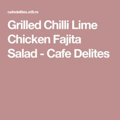 Grilled Chilli Lime Chicken Fajita Salad - Cafe Delites