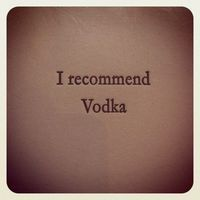 Vodka. Always Vodka.