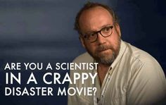 Are You A Scientist In A Crappy Disaster Movie