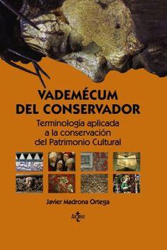 Vademécum del conservador : terminología aplicada a la conservación del patrimonio cultural / Javier Madrona Ortega. Tecnos, Madrid : 2015. 635 p. : il. / Bibliogr.: pp. 611-635. ISBN 9788430965021 Arte -- Conservación y restauración -- Diccionarios. Sbc Aprendizaje / Referencia A-(038)7.025 VAD http://millennium.ehu.es/record=b1821953~S1*spi
