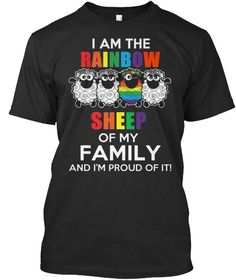i am the rainbow sheep of my family, LGBT, Lesbian, Gay, Pride Lgbt T Shirts, Pride Shirts, Rainbow Family, Gay Pride, Sheep, Mens Tops, Clothes, Equality, Pride Parade