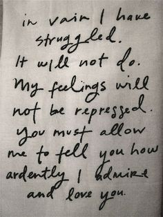 Oh Mr. Darcy....how I wish men spoke like this nowadays... -sigh-