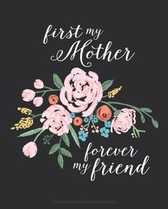 "FREE Mothers Day print! ""First my Mother, Forever my Friend"""