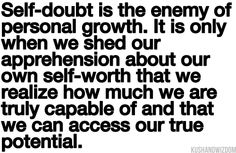 Self-doubt is the enemy of personal growth...