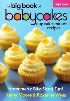 The Paperback of the The Big Book of Babycakes Cupcake Maker Recipes: Homemade Bite-Sized Fun! by Kathy Moore, Roxanne Wyss Babycakes Cupcake Maker, Babycakes Recipes, Book Cupcakes, Cupcake Cakes, Mini Cupcakes, Baby Cakes Maker, Recipe Maker, Cake Makers, Homemade Baby Foods