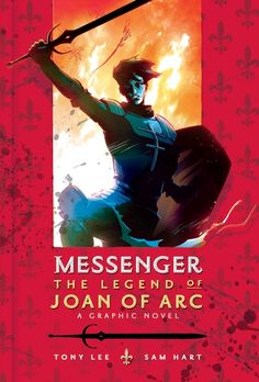 Minuteman Library Network – Find -- Messenger : the legend of Joan of Arc : a graphic novel / written by Tony Lee ; illustrated by Sam Hart ; colored by Sam Hart with Flavio Costa ; lettered by Cadu Simões. Nonfiction Books For Kids, Legend Of King, Fight For Freedom, Joan Of Arc, Story Of The World, Prayer Warrior, Shelfie, Good Books, Comics