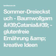 Sommer-Dreieckstuch - Baumwollgarn 'Catania' - glutenfreie Ernährung & kreative Ideen