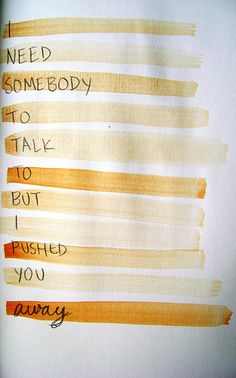 I need somebody to talk to...please...