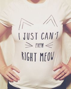 I Just Can't Even Right Meow adult t-shirt