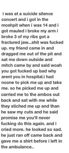 This made me cry. And I feel I would like to tell my own story. Unfortunately I was never able to attend a Suicide Silence concert, but I always loved the music. Back in November I had this really awful panic attack and I seriously couldn't get myself together and this might sound weird but I kind of prayed to Mitch and I swear on my life I felt better in an instant.