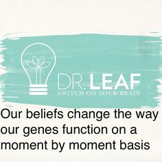 """""""Our beliefs change the way our genes function on a moment by moment basis"""" - Dr Caroline Leaf"""