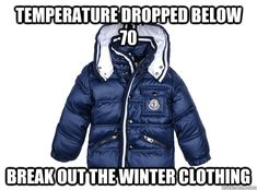 Temperature dropped below 70 Break out the winter clothing Super Funny, Really Funny, Funny Cute, The Funny, Funny Relatable Memes, Funny Texts, Funny Jokes, Hilarious, Florida Funny