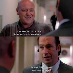 #HankSchrader ive seen better acting in an #epilectic #whorehouse #saulgoodman is that the one your mom works at ? #BreakingBad #BetterCallSaul #letsgetwordy