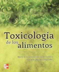 Toxicología de los alimentos / María de la Concepción Calvo Carrillo, Eduardo Mendoza Martínez. McGraw Hill, cop. 2012